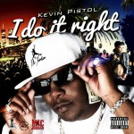 @KevinPistol –  I Do It Right  ( New Video & Single)
