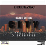 Don DiestrO – Make it Out The City (prod. O.Skeeters)