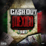 Ca$h Out FT. Yo Gotti – Mexico